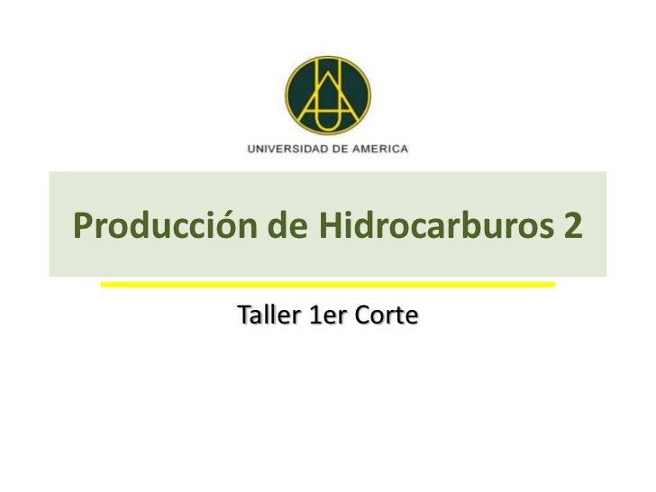 Producción de Hidrocarburos 2         Taller 1er Corte