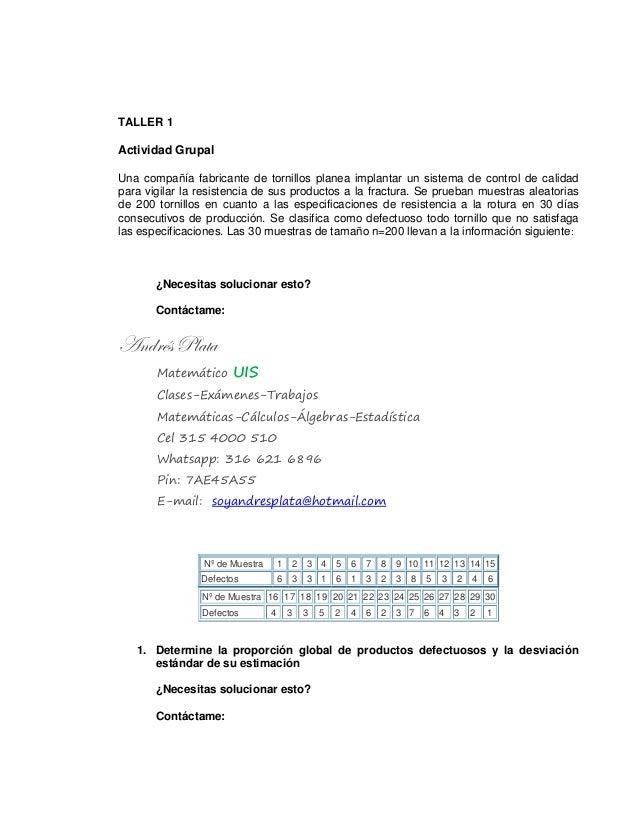 TALLER 1 Actividad Grupal Una compañía fabricante de tornillos planea implantar un sistema de control de calidad para vigi...