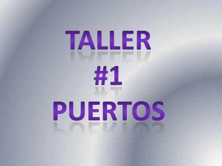 TALLER #1<br />PUERTOS<br />