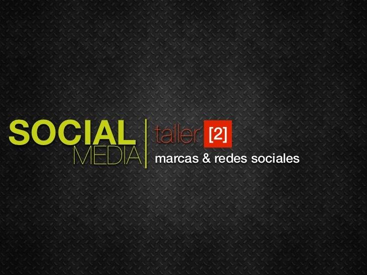 SOCIAL     taller   [2]   MEDIA   marcas & redes sociales