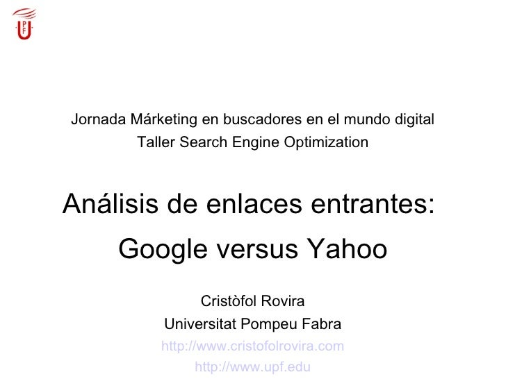 Jornada Márketing en buscadores en el mundo digital Taller Search Engine Optimization Análisis de enlaces entrantes:  Goog...