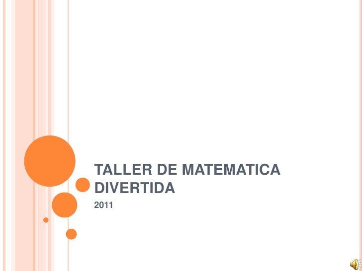 TALLER DE MATEMATICA DIVERTIDA<br />2011<br />