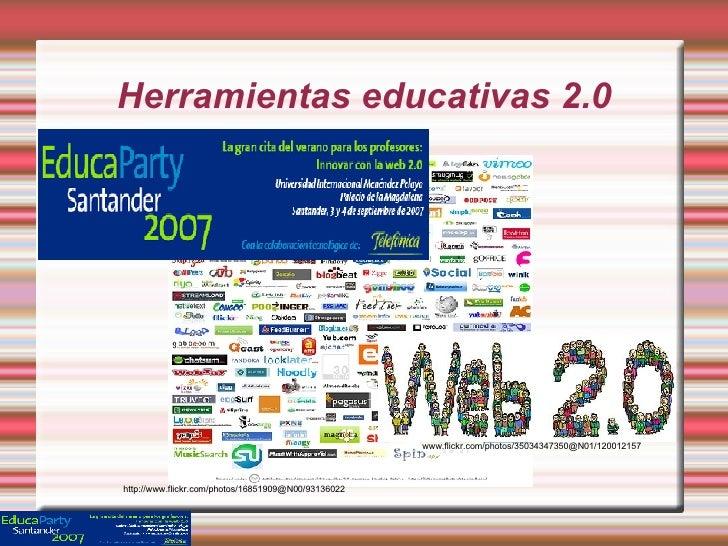 Herramientas educativas 2.0 www.flickr.com/photos/35034347350@N01/120012157 http://www.flickr.com/photos/16851909@N00/9313...