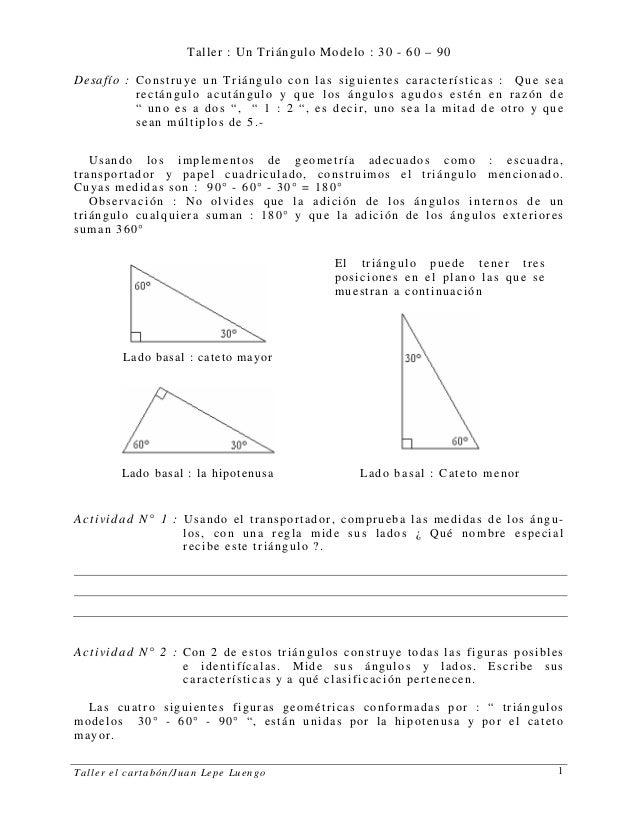 Taller el cartabón/Juan Lepe Luengo 1 Taller : Un Triángulo Modelo : 30 - 60 – 90 Desafío : Construye un Triángulo con las...