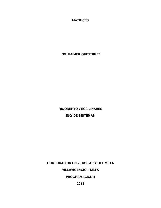 MATRICES      ING. HAIMER GUITIERREZ     RIGOBERTO VEGA LINARES         ING. DE SISTEMASCORPORACION UNIVERSITARIA DEL META...