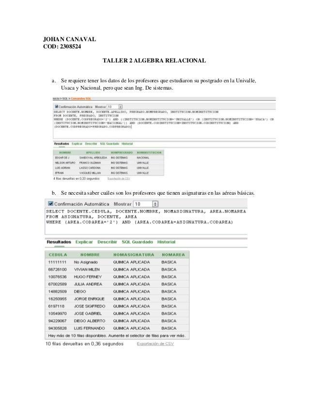 JOHAN CANAVAL COD: 2308524 TALLER 2 ALGEBRA RELACIONAL a. Se requiere tener los datos de los profesores que estudiaron su ...
