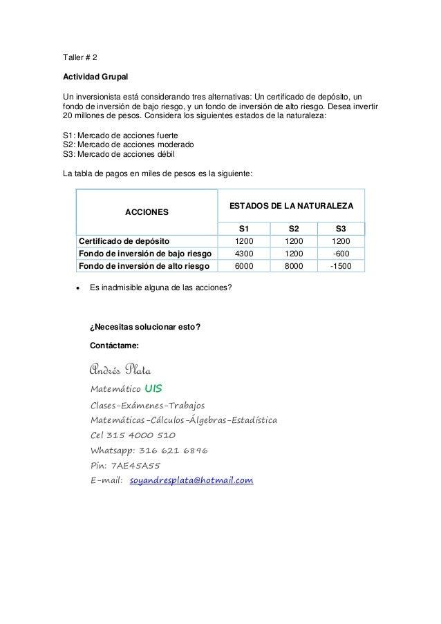 Taller # 2 Actividad Grupal Un inversionista está considerando tres alternativas: Un certificado de depósito, un fondo de ...