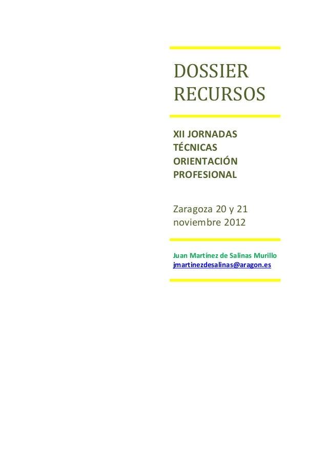 DOSSIERRECURSOSXII JORNADASTÉCNICASORIENTACIÓNPROFESIONALZaragoza 20 y 21noviembre 2012Juan Martínez de Salinas Murillojma...