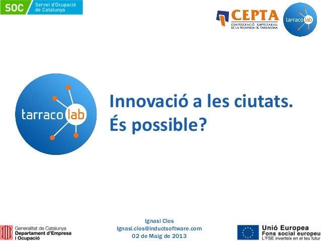 Innovació a les ciutats.És possible?Ignasi ClosIgnasi.clos@inductsoftware.com02 de Maig de 2013