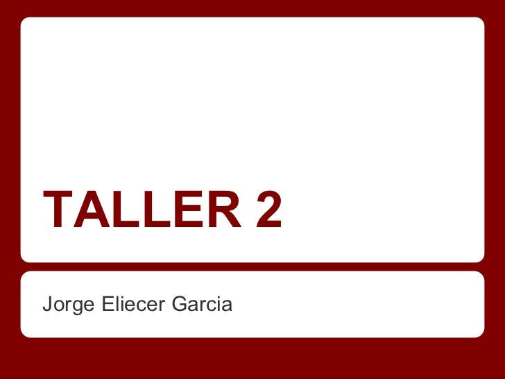TALLER 2Jorge Eliecer Garcia