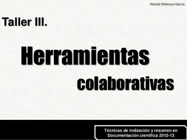 Nicolás Robinson-GarciaTaller III.    Herramientas              colaborativas                 Técnicas de indización y res...