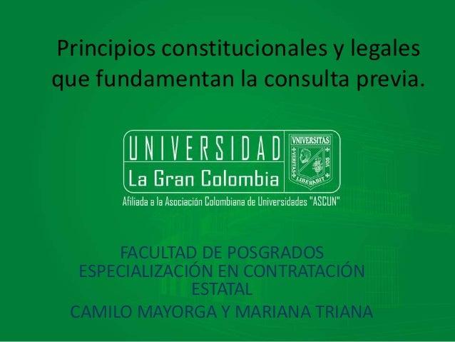 Principios constitucionales y legales  que fundamentan la consulta previa.  FACULTAD DE POSGRADOS  ESPECIALIZACIÓN EN CONT...