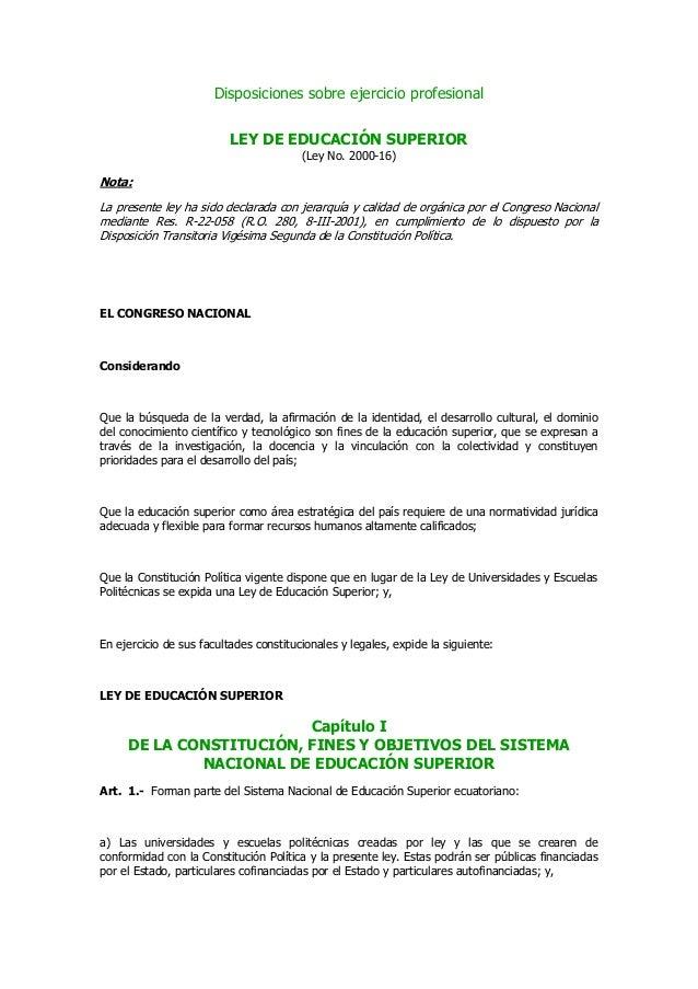 Disposiciones sobre ejercicio profesional LEY DE EDUCACIÓN SUPERIOR (Ley No. 2000-16) Nota: La presente ley ha sido declar...