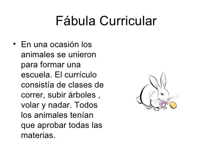 Fábula Curricular  <ul><li>En una ocasión los animales se unieron para formar una escuela. El currículo consistía de clase...