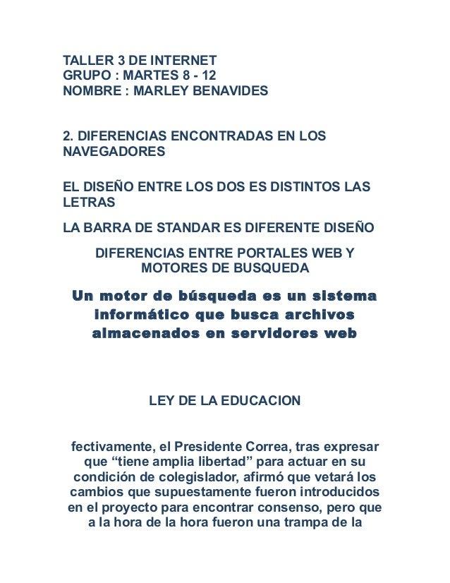 TALLER 3 DE INTERNET GRUPO : MARTES 8 - 12 NOMBRE : MARLEY BENAVIDES 2. DIFERENCIAS ENCONTRADAS EN LOS NAVEGADORES EL DISE...