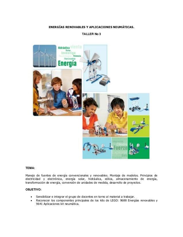 ENERGÍAS RENOVABLES Y APLICACIONES NEUMÁTICAS. TALLER No 3 TEMA: Manejo de fuentes de energía convencionales y renovables....