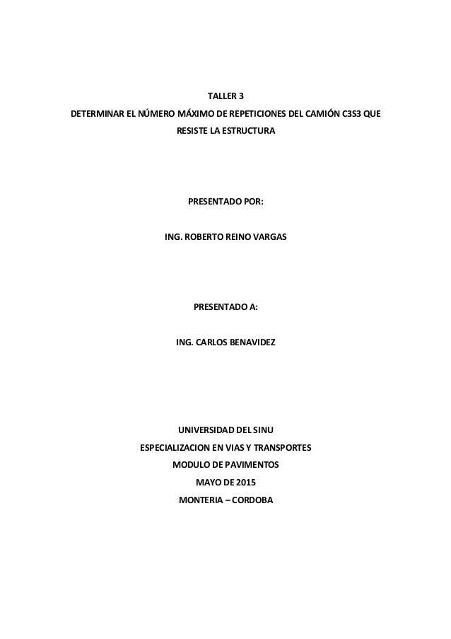 TALLER 3 DETERMINAR EL NÚMERO MÁXIMO DE REPETICIONES DEL CAMIÓN C3S3 QUE RESISTE LA ESTRUCTURA PRESENTADO POR: ING. ROBERT...