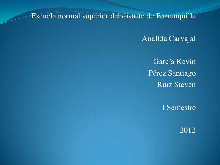 Escuela normal superior del distrito de Barranquilla                                  Analida Carvajal                    ...