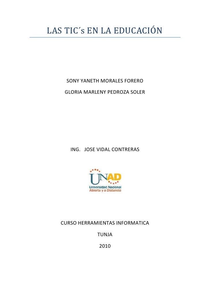 LAS TIC´s EN LA EDUCACIÓN<br />SONY YANETH MORALES FORERO<br />GLORIA MARLENY PEDROZA SOLER<br />ING.   JOSE VIDAL CONTRER...