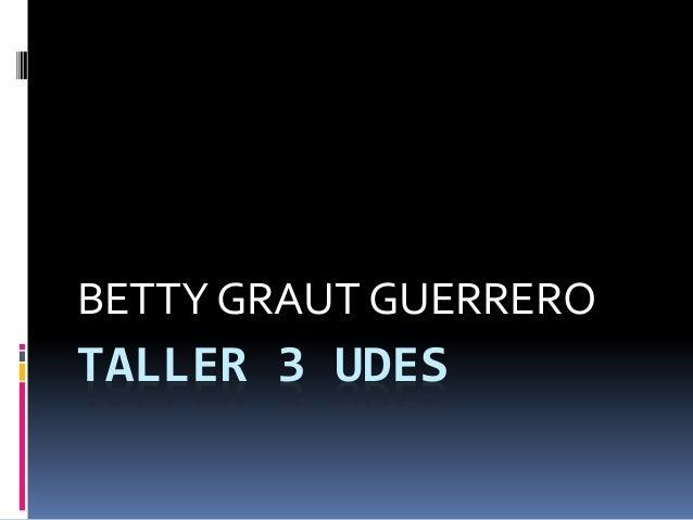 TALLER 3 UDES BETTY GRAUT GUERRERO