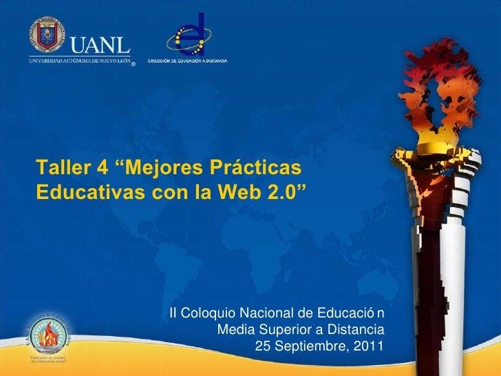 "Taller 4 ""Mejores Prácticas Educativas con la Web 2.0"" II Coloquio Nacional de Educación Media Superior a Distancia 25 Sep..."
