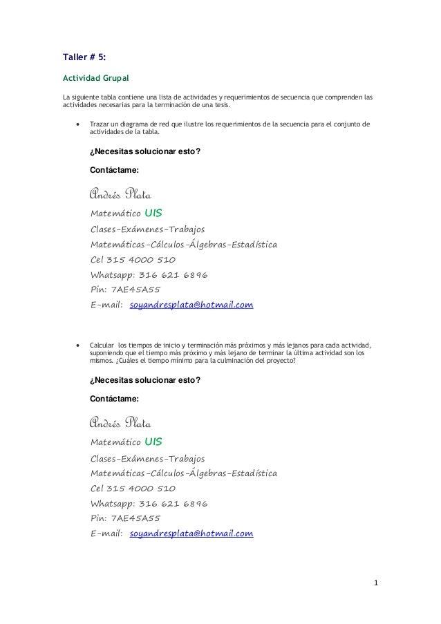 1 Taller # 5: Actividad Grupal La siguiente tabla contiene una lista de actividades y requerimientos de secuencia que comp...