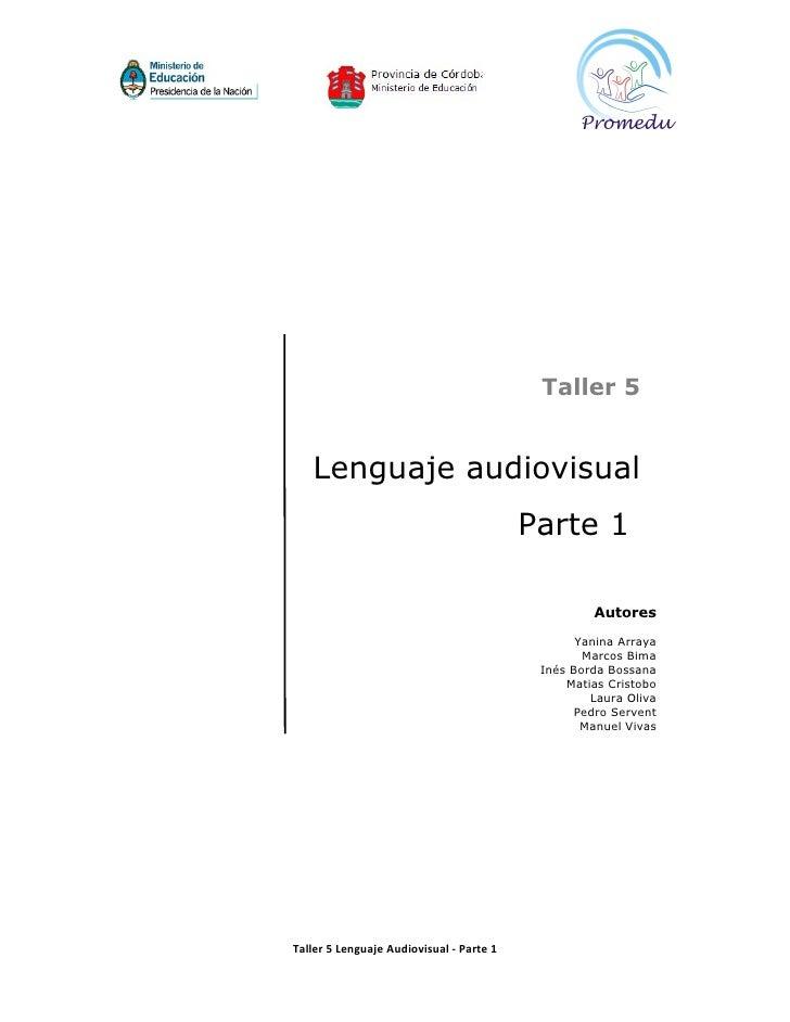Taller 5      Lenguaje audiovisual                                           Parte 1                                      ...