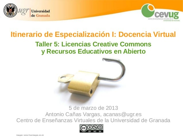 Itinerario de Especialización I: Docencia Virtual                    Taller 5: Licencias Creative Commons                 ...