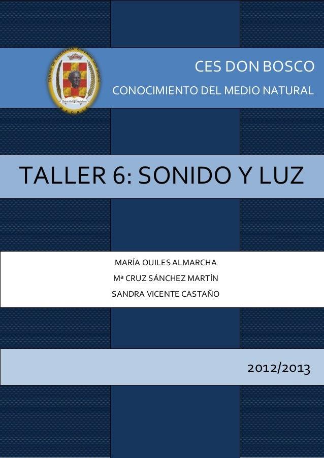 CES DON BOSCO       CONOCIMIENTO DEL MEDIO NATURALTALLER 6: SONIDO Y LUZ       MARÍA QUILES ALMARCHA       Mª CRUZ SÁNCHEZ...