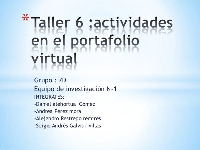 * Grupo : 7D Equipo de investigación N-1 INTEGRATES: -Daniel atehortua Gómez -Andrea Pérez mora -Alejandro Restrepo remire...