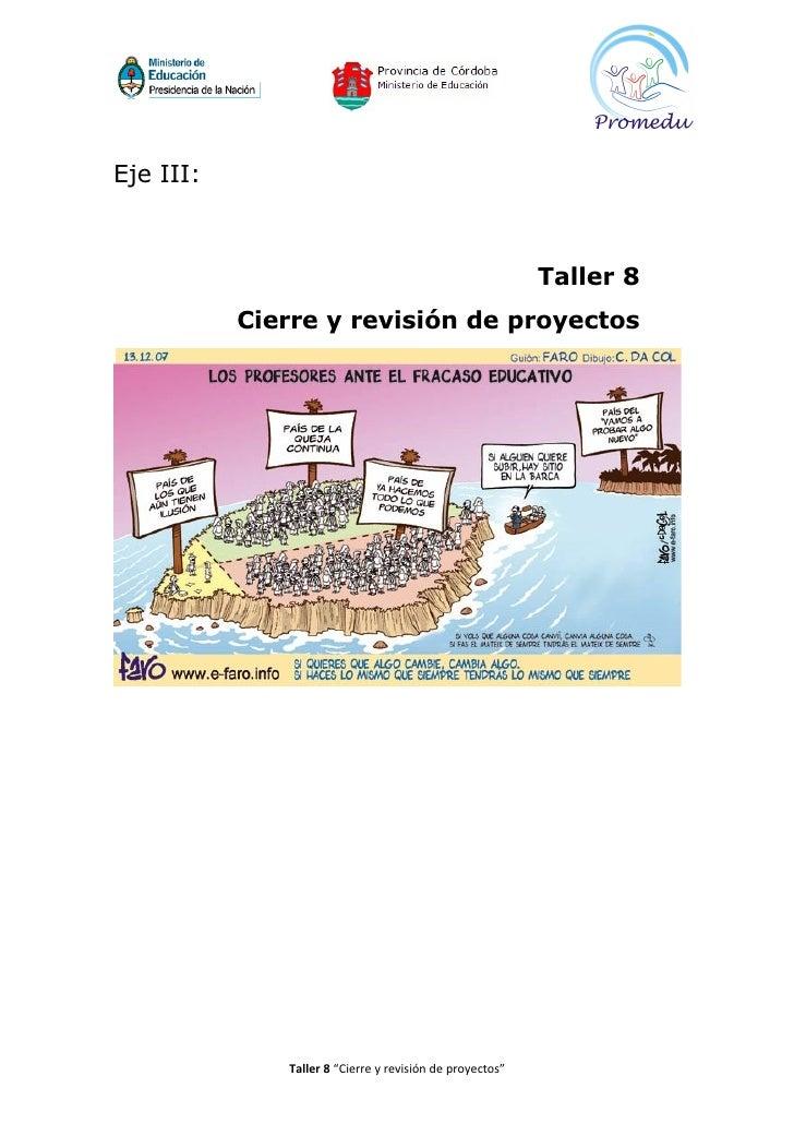 Eje III:                                                              Taller 8            Cierre y revisión de proyectos  ...