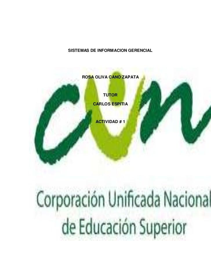 SISTEMAS DE INFORMACION GERENCIAL     ROSA OLIVA CANO ZAPATA             TUTOR         CARLOS ESPITIA          ACTIVIDAD # 1