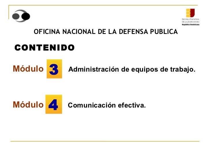 Módulo   Administración de equipos de trabajo. Módulo   Comunicación efectiva. CONTENIDO 3 4 OFICINA NACIONAL DE LA DEFENS...