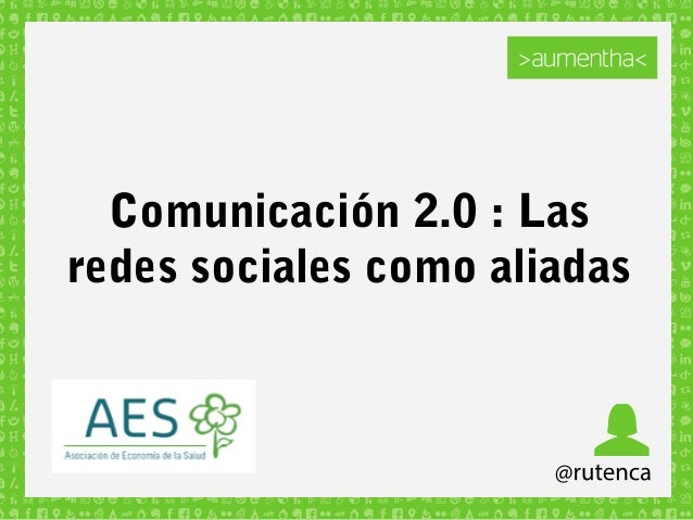 Comunicación 2.0 : Las redes sociales como aliadas