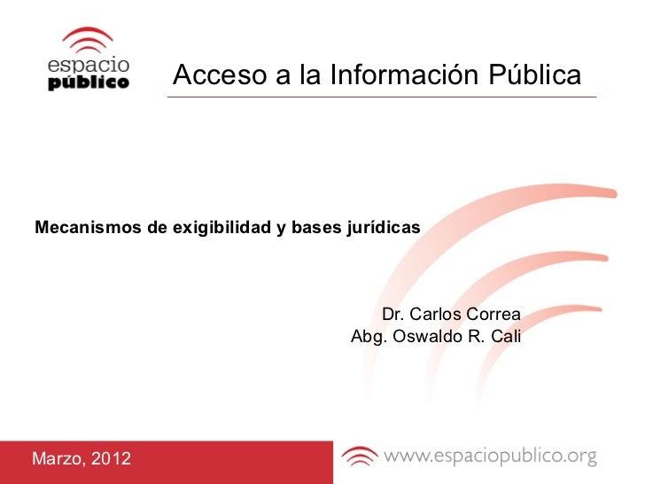 Acceso a la Información PúblicaMecanismos de exigibilidad y bases jurídicas                                       Dr. Carl...