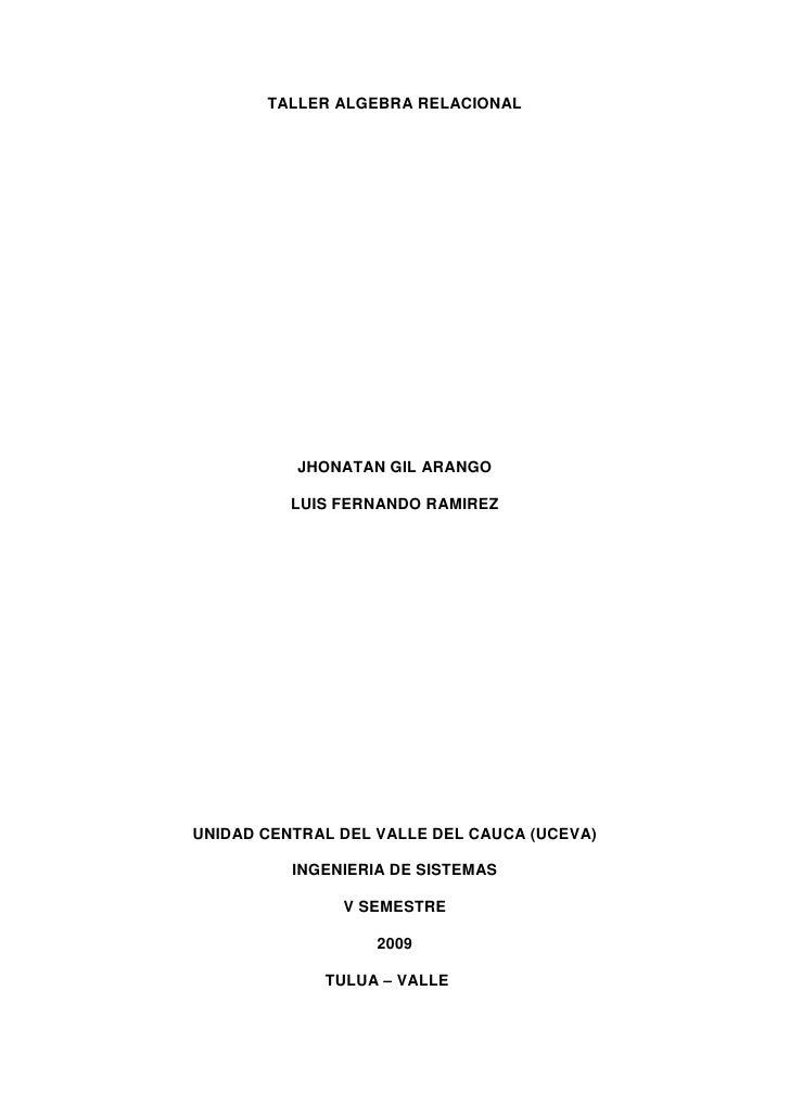 TALLER ALGEBRA RELACIONAL               JHONATAN GIL ARANGO            LUIS FERNANDO RAMIREZ     UNIDAD CENTRAL DEL VALLE ...