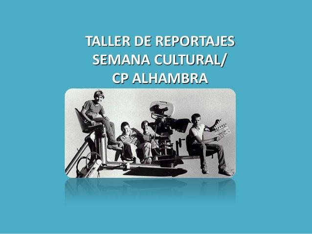 TALLER DE REPORTAJES SEMANA CULTURAL/ CP ALHAMBRA