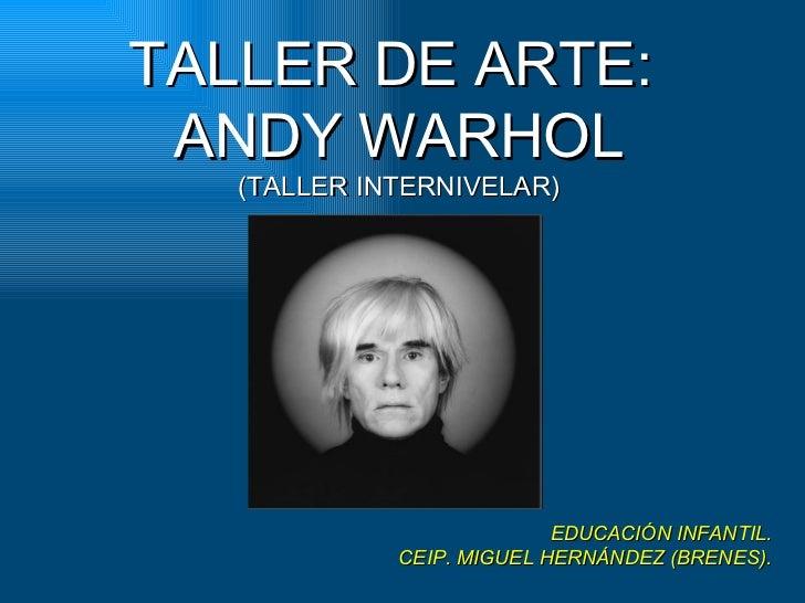 TALLER DE ARTE:  ANDY WARHOL (TALLER INTERNIVELAR) EDUCACIÓN INFANTIL. CEIP. MIGUEL HERNÁNDEZ (BRENES).