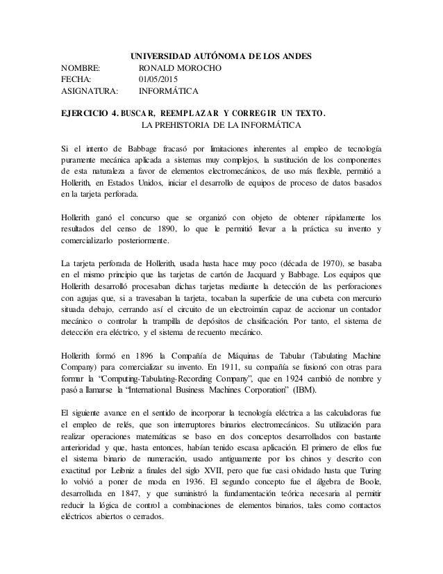 UNIVERSIDAD AUTÓNOMA DE LOS ANDES NOMBRE: RONALD MOROCHO FECHA: 01/05/2015 ASIGNATURA: INFORMÁTICA EJERCICIO 4. BUSCAR, RE...