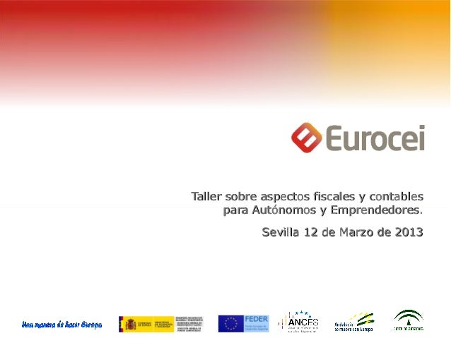 Taller sobre aspectos fiscales y contables      para Autónomos y Emprendedores.            Sevilla 12 de Marzo de 2013
