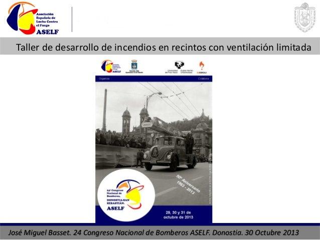 Taller de desarrollo de incendios en recintos con ventilación limitada José Miguel Basset. 24 Congreso Nacional de Bombero...