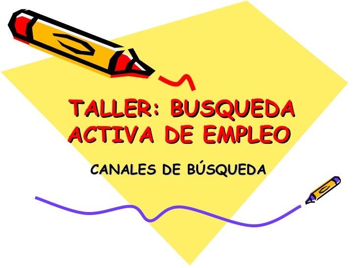 TALLER: BUSQUEDAACTIVA DE EMPLEO CANALES DE BÚSQUEDA