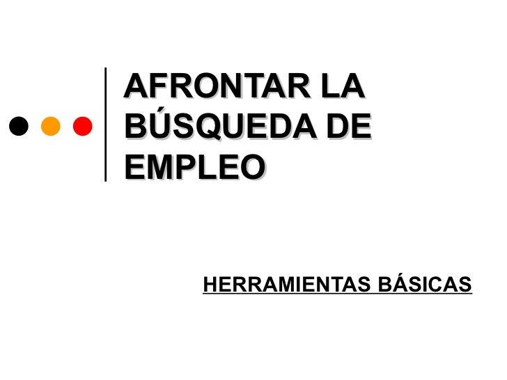AFRONTAR LABÚSQUEDA DEEMPLEO   HERRAMIENTAS BÁSICAS