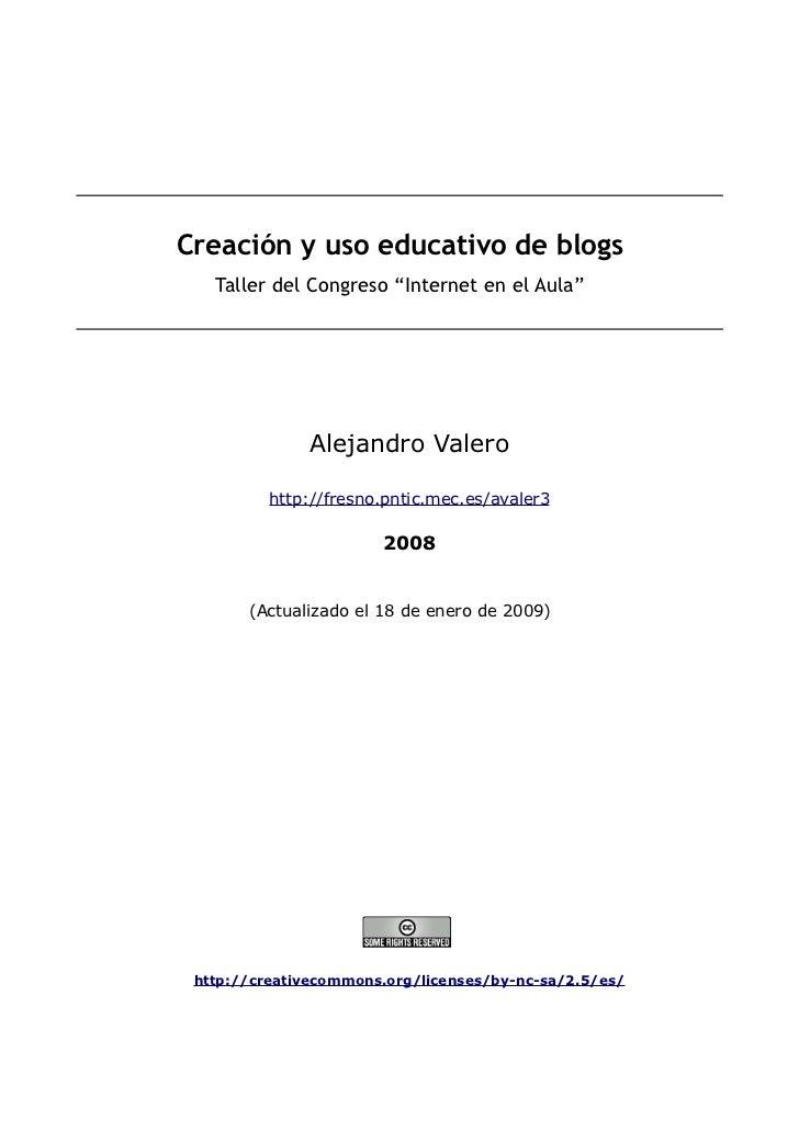 """Creación y uso educativo de blogs   Taller del Congreso """"Internet en el Aula""""              Alejandro Valero          http:..."""
