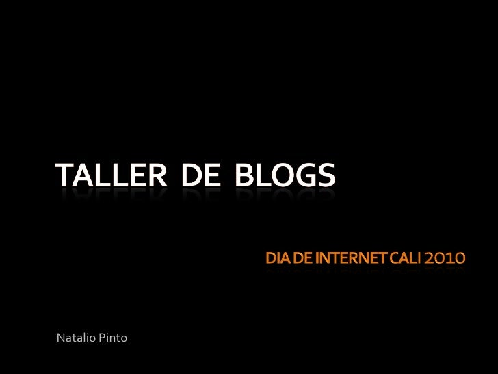 taller  de  blogsdia de internet Cali 2010<br />Natalio Pinto <br />