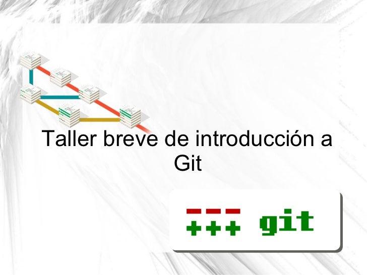 Taller breve de introducción a              Git