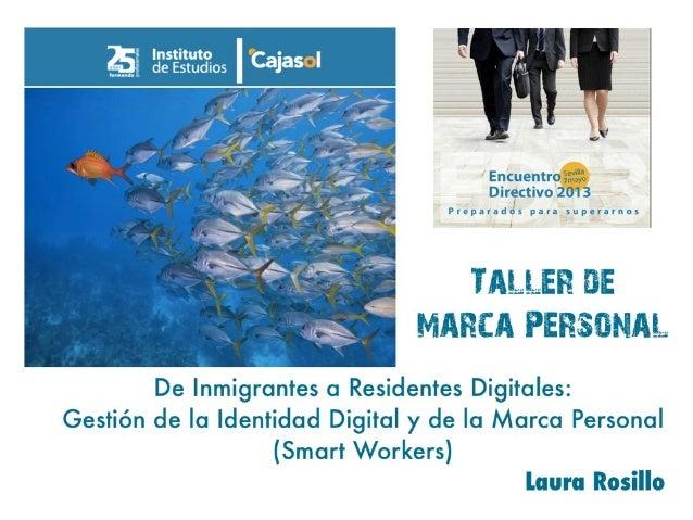 Taller cajasol introduccion De inmigrantes a residentes digitales. Gestión de la Identidad y de la Marca Personal (Smart Workers)