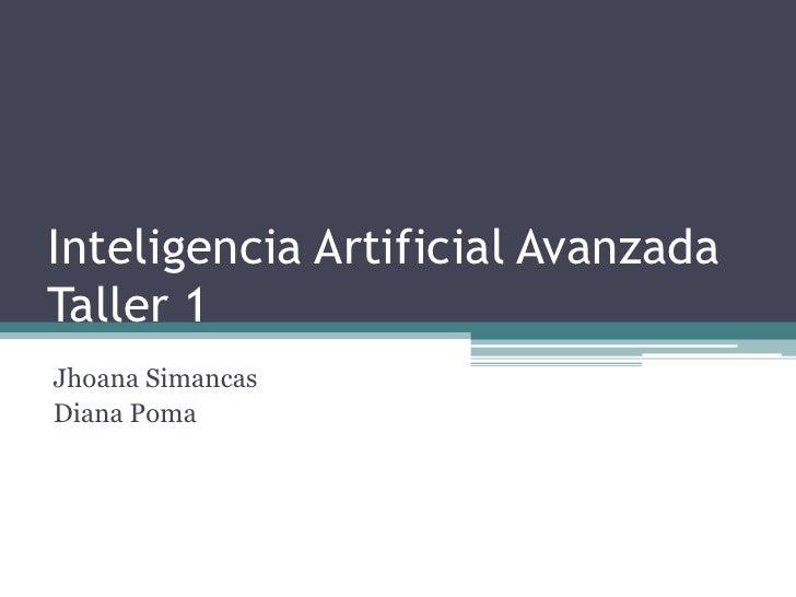 Inteligencia Artificial Avanzada Taller 1<br />Jhoana Simancas<br />Diana Poma<br />