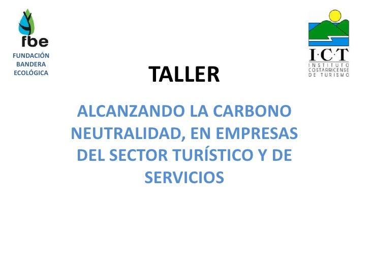 FUNDACIÓN BANDERAECOLÓGICA                    TALLER             ALCANZANDO LA CARBONO            NEUTRALIDAD, EN EMPRESAS...