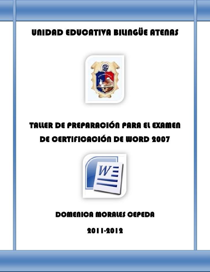 UNIDAD EDUCATIVA BILINGÜE ATENASTALLER DE PREPARACIÓN PARA EL EXAMEN  DE CERTIFICACIÓN DE WORD 2007      DOMENICA MORALES ...